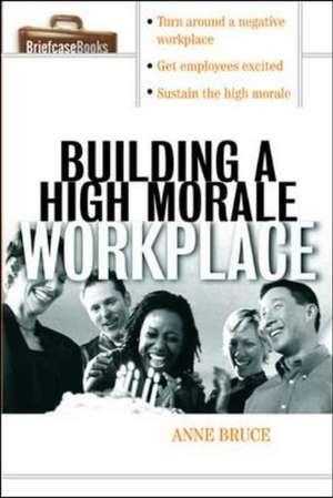 Building A HIgh Morale Workplace de Anne Bruce