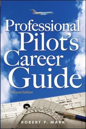 Professional Pilot's Career Guide de Robert P. Mark