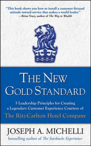 The New Gold Standard: 5 Leadership Principles for Creating a Legendary Customer Experience Courtesy of the Ritz-Carlton Hotel Company de Joseph Michelli