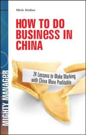 How to Do Business in China: 24 Lessons to Make Working in China More Profitable de Nick Dallas