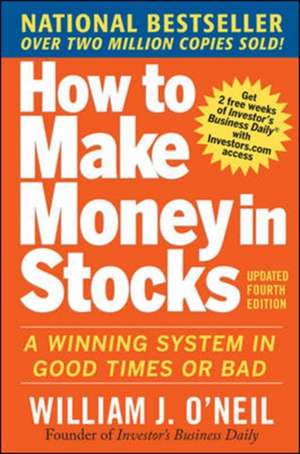 How to Make Money in Stocks:  A Winning System in Good Times and Bad, Fourth Edition de William J. O'Neil