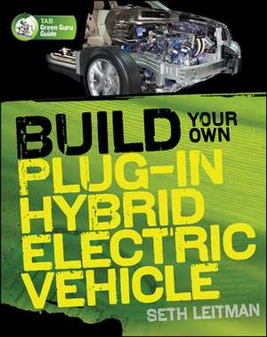 Build Your Own Plug-In Hybrid Electric Vehicle de Seth Leitman