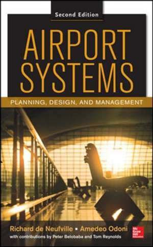 Airport Systems, Second Edition: Planning, Design and Management de Richard L. De Neufville