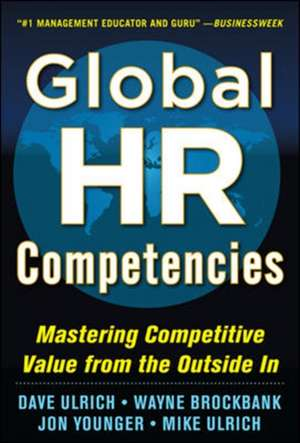 Global HR Competencies: Mastering Competitive Value from the Outside-In de Dave Ulrich