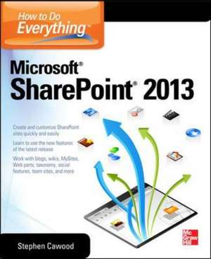 How to Do Everything Microsoft SharePoint 2013 de Stephen Cawood