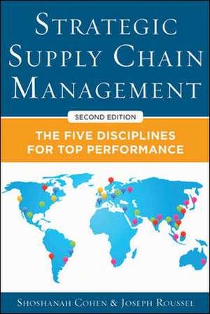 Strategic Supply Chain Management: The Five Core Disciplines for Top Performance, Second Editon de Shoshanah Cohen