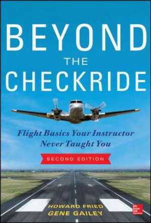 Beyond the Checkride: Flight Basics Your Instructor Never Taught You, Second Edition de Howard Fried