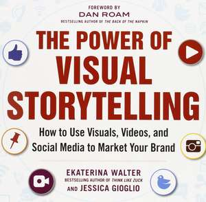 The Power of Visual Storytelling: How to Use Visuals, Videos, and Social Media to Market Your Brand de Jessica Gioglio