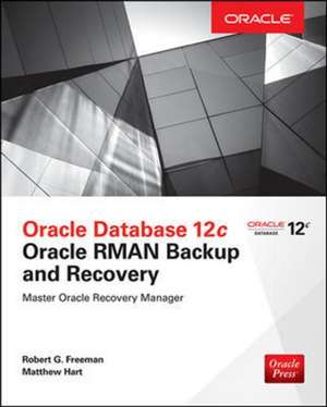 Oracle Database 12c Oracle RMAN Backup and Recovery de Robert Freeman