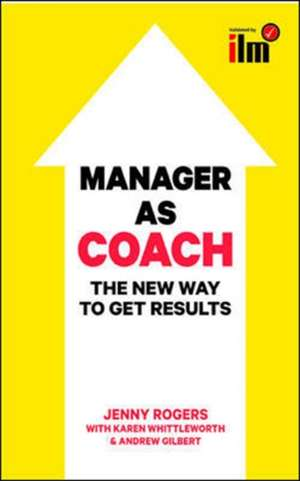 Manager as Coach: The New Way to Get Results de Jenny Rogers