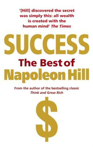 Success: The Best of Napoleon Hill de Napoleon Hill