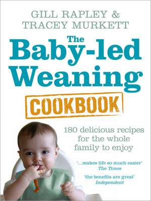 The Baby-led Weaning Cookbook de Tracey Murkett