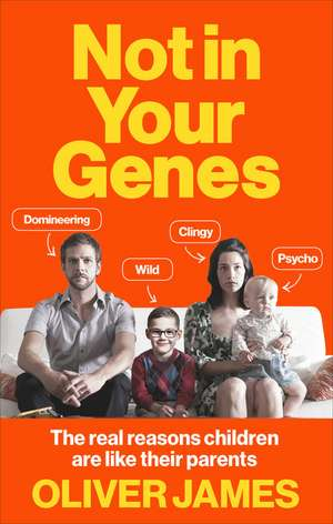 Not In Your Genes de Oliver James
