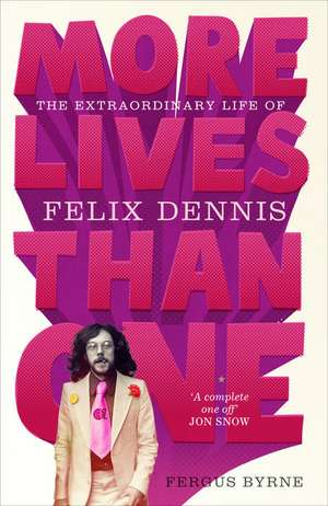 More Lives Than One: The Extraordinary Life of Felix Dennis de Fergus Byrne