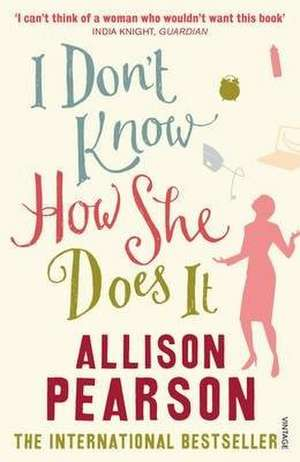 I Don't Know How She Does It de Allison Pearson