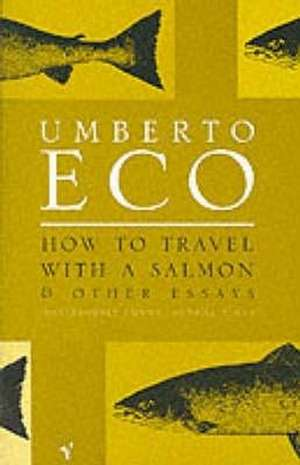 How To Travel With A Salmon de Umberto Eco
