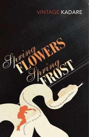 Spring Flowers, Spring Frost de Ismail Kadare