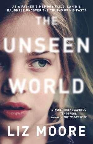 The Unseen World de Liz Moore