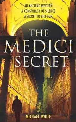 The Medici Secret de Michael White