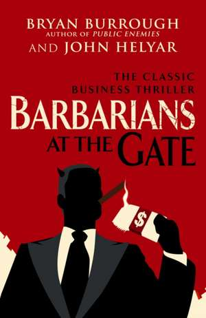 Barbarians at the Gate de Bryan Burrough
