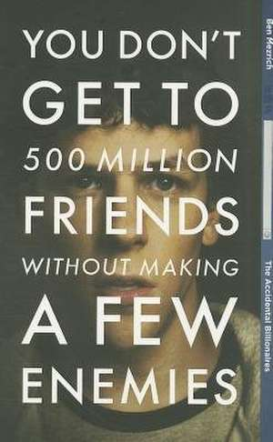 You Dont Get 500 Million Friends Without Making A Few Enemies