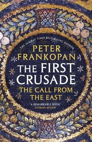 Frankopan, P: The First Crusade imagine