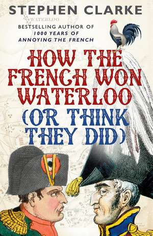 How the French Won Waterloo (or Think They Did)