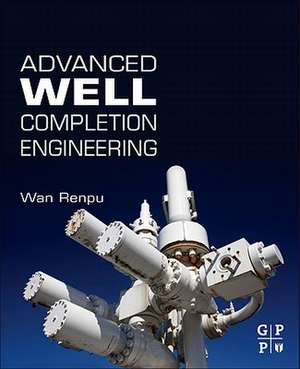 Advanced Well Completion Engineering de Wan Renpu