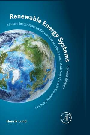 Renewable Energy Systems: A Smart Energy Systems Approach to the Choice and Modeling of 100% Renewable Solutions de Henrik Lund