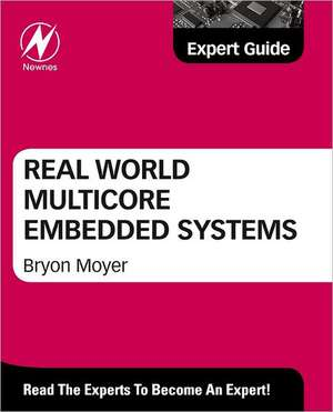 Real World Multicore Embedded Systems de Bryon Moyer