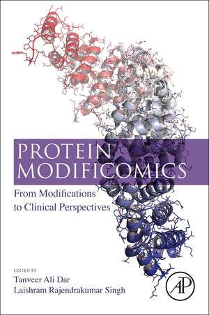 Protein Modificomics: From Modifications to Clinical Perspectives de Tanveer Ali Dar