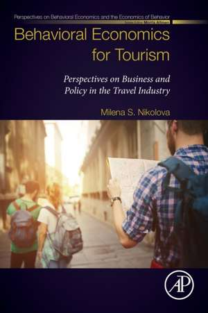 Behavioral Economics for Tourism: Perspectives on Business and Policy in the Travel Industry de Milena S. Nikolova
