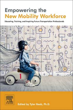 Empowering the New Mobility Workforce: Educating, Training, and Inspiring Future Transportation Professionals de Tyler Reeb