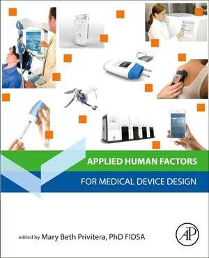 Applied Human Factors in Medical Device Design de Mary Beth Privitera