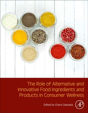 The Role of Alternative and Innovative Food Ingredients and Products in Consumer Wellness de Charis M. Galanakis