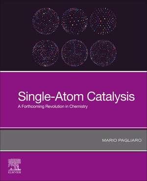 Single-Atom Catalysis: A Forthcoming Revolution in Chemistry de Mario Pagliaro