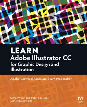 Learn Adobe Illustrator CC for Graphic Design and Illustration:  Adobe Certified Associate Exam Preparation de Dena Wilson