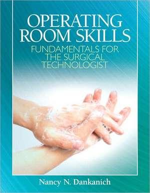 Operating Room Skills:  Fundamentals for the Surgical Technologist de Nancy Dankanich