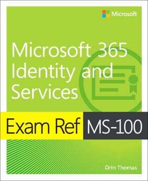 Exam Ref Ms-100 Microsoft 365 Identity and Services de Orin Thomas