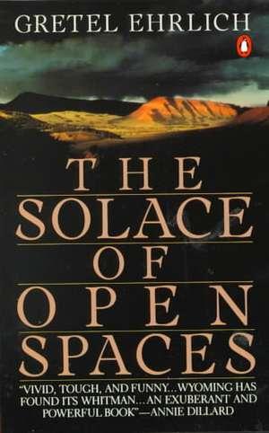 The Solace of Open Spaces de Gretel Ehrlich