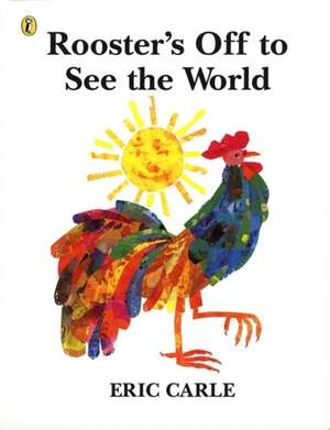 Rooster's Off to See the World de Eric Carle
