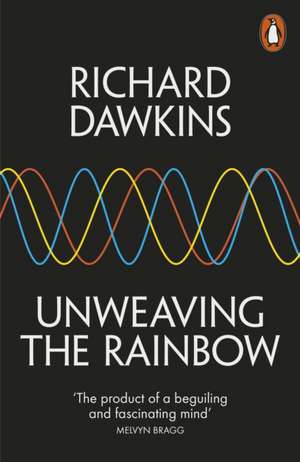 Unweaving the Rainbow: Science, Delusion and the Appetite for Wonder de Richard Dawkins