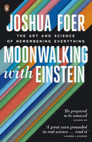 Moonwalking with Einstein: The Art and Science of Remembering Everything de Joshua Foer