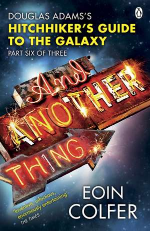 And Another Thing ...: Douglas Adams' Hitchhiker's Guide to the Galaxy: Part Six of Three de Eoin Colfer