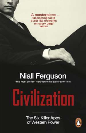 Civilization: The Six Killer Apps of Western Power de Niall Ferguson