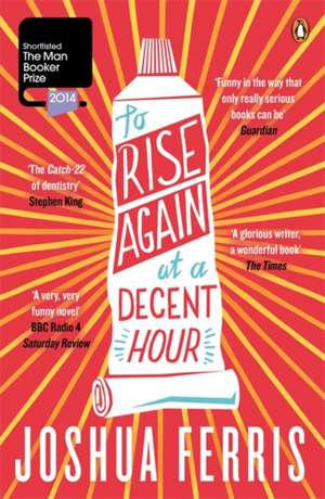 To Rise Again at a Decent Hour de Joshua Ferris