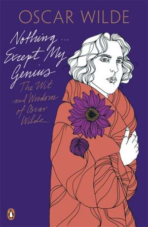 Nothing . . . Except My Genius: The Wit and Wisdom of Oscar Wilde imagine