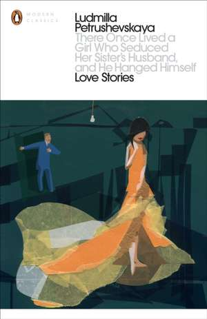 There Once Lived a Girl Who Seduced Her Sister's Husband, And He Hanged Himself: Love Stories de Ludmilla Petrushevskaya