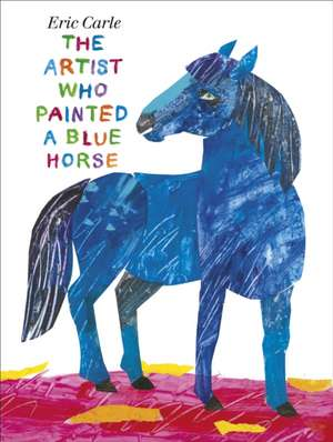 The Artist Who Painted a Blue Horse de Eric Carle