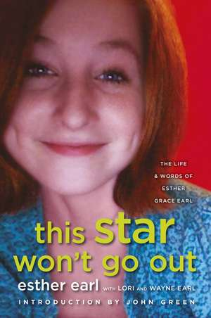 This Star Won't Go Out: The Life and Words of Esther Grace Earl de Esther Earl, Lori Earl, Wayne Earl